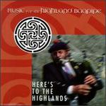 Here's to the Highlands: Music for Highland Bagpipe
