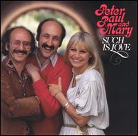 Such Is Love - Peter, Paul and Mary