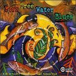Fish-Tree-Water Blues