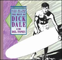 King of the Surf Guitar: The Best of Dick Dale - Dick Dale & the Del-Tones