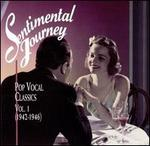 Sentimental Journey: Pop Vocal Classics, Vol. 1 (1942-1946)