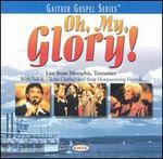 Oh, My, Glory! Live From Memphis, Tennessee (Gaither Gospel Series)
