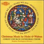 Make We Joy: Christmas Music by Holst and Walton