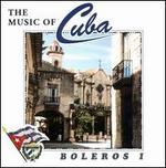 Music of Cuba: Boleros, Vol. 1