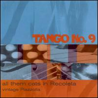 All Them Cats in Ricoleta: Vintage Piazzolla - Tango No. 9