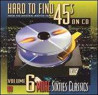 Hard to Find 45's on CD, Vol. 6: More Sixties Classics - Various Artists