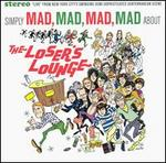 Simply Mad, Mad, Mad, Mad About the Loser's Lounge