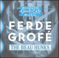 The Modern American Music of Ferde Grof� (From the Original Arrangements) - The Beau Hunks