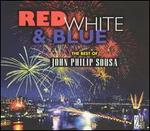 Red, White & Blue: The Best of John Philip Sousa