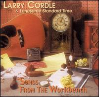 Songs from the Workbench - Larry Cordle/Lonesome Standard Time
