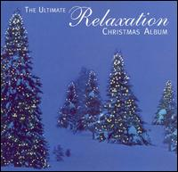Ultimate Relaxation Christmas Album - Various Artists