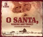 O Santa, Where Art Thou? [Three Disc]