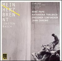 Torsten Rasch: Mein Herz brennt - A Song Cycle Based on the Music of Rammstein - John Carewe / Ren� Pape / Torsten Rasch