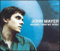Bigger Than My Body  - John Mayer