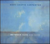 Between Here and Gone - Mary Chapin Carpenter