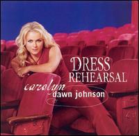 Dress Rehearsal - Carolyn Dawn Johnson