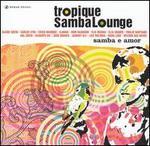 Tropique Samba Lounge: Samba e Amor