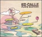 Ed Calle Plays Santana