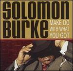 Make Do with What You Got - Solomon Burke