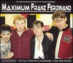 Maximum Franz Ferdinand: The Unauthorised Biography of Franz Ferdinand