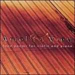 Ariel View: Tone Poems for Violin and Piano