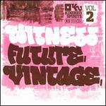 Witness, Future, Vintage
