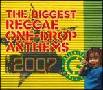 Biggest Reggae One-Drop Anthems 2007