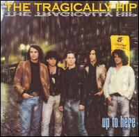 Up to Here - The Tragically Hip