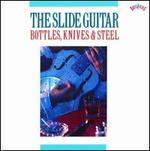 The Slide Guitar: Bottles, Knives, & Steel, Vol. 1