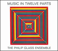 Philip Glass: Music in Twelve Parts - Philip Glass