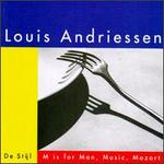 Louis Andriessen: De Stijl; M Is for Man, Music, Mozart