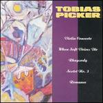 Tobias Picker: Voilin Concerto; When Soft Voices Die; Rhapsody; Sextet No. 3; Romance