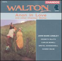 Walton: Anon in Love and other Chamber Works - Carlos Bonell (guitar); Gretel Dowdeswell (piano); Hamish Milne (piano); John Mark Ainsley (tenor); Kenneth Sillito (violin)