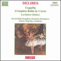 Delibes: Copp�lia (Complete Ballet in 3 Acts); La Source (Suites) - Slovak Radio Symphony Orchestra; Andrew Mogrelia (conductor)