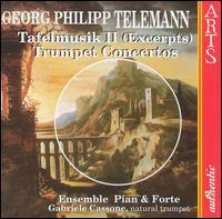 Telemann: Tafelmusik (Excerpts); Trumpet Concertos - Ensemble Pian & Forte; Gabriele Cassone (trumpet)