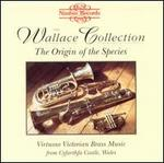Wallace Collection: the Origin of the Species (Virtuoso Victorian Brass Music From Cyfarthfa Castle, Wales)