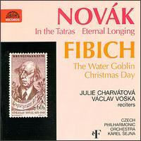 Vitezslav Nov�k: In the Tatras; Eternal Longing; Zdenek Fibich: The Water Goblin; Christmas Day - Czech Philharmonic Orchestra; Karel Sejna (conductor)