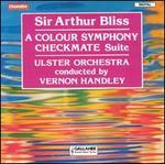 Sir Arthur Bliss: A Colour Symphony; Checkmate Suite