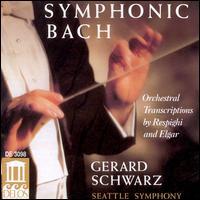 Symphonic Bach - Ilkka Talvi (violin); Seattle Symphony Orchestra; Gerard Schwarz (conductor)