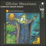 Olivier Messiaen: Complete Organ Works, Vol. 6