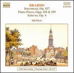 Brahms: Intermezzi, Op. 117; Piano Pieces, Opp. 118 & 119; Scherzo, Op. 4