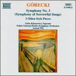 "G=recki: Symphony No. 3 (""Symphony of Sorrowful Songs""); Three Olden Style Pieces"