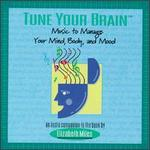 Tune Your Brain-Music to Manage Your Mind, Body and Mood