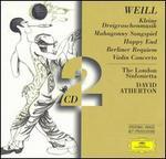 Kurt Weill: Kleine Dreigroschenmusik; Mahagonny Songspiel; Happy End; Berliner Requiem; Violin Concerto