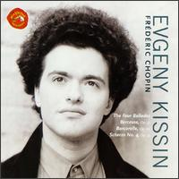 Chopin: The Four Ballades; Berceuse Op. 57; Barcarolle Op. 60; Scherzo No. 4, Op. 54 - Evgeny Kissin (piano)