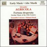 Agricola: Fortuna Desperata-Flemish Secular Music of the 15th Century /Ensemble Unicorn · Posch