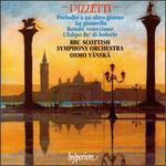 Ildebrando Pizzetti: Preludio a un altro giorno; La pisanella; Rond? veneziano; L'Edipo Re' di Sofocle
