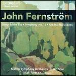 John Fernstr�m: Songs of the Sea; Symphony No. 12; Rao-Nai-Nai's Songs