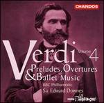 Verdi: Preludes, Overtures & Ballet Music, Vol. 4