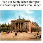 Von Der Königlichen Hofoper Zur Staatsoper Unter Den Linden / Golden Age of the Berlin Linden Opera